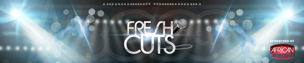 Fresh Cuts - sponsored by African Pride